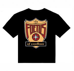 Foetus of Excellence: T-Shirt (Limited Edition)