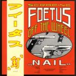 Scraping Foetus Off The Wheel: Nail
